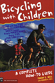 Bicycling With Children, Mountaineers 1999 - the first, and still the only, comprehensive how-to guide to family cycling from infancy to teens, including bicycle commuting and touring