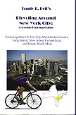 Bicycling Around NYC Gentle Touring Guide, Menasha Ridge Press 1994 - all original tours in no other book, written in narrative format so it's also a fun read about local history and attractions, not just cue-sheet directions
