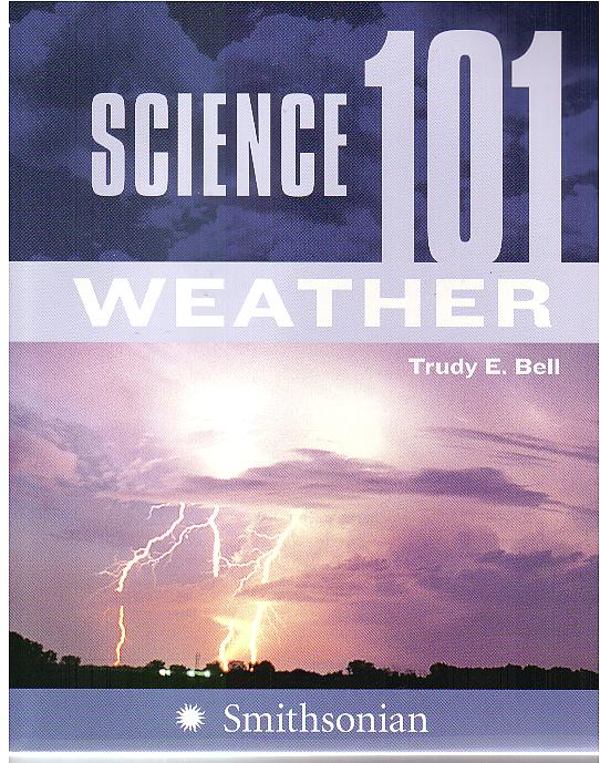 Weather, Smithsonian Science 101, HarperCollins 2007 - intended for novice adults, book ranges from history of meteorology to atmospheric optics and weather on other planets - also includes half a dozen of my photographs